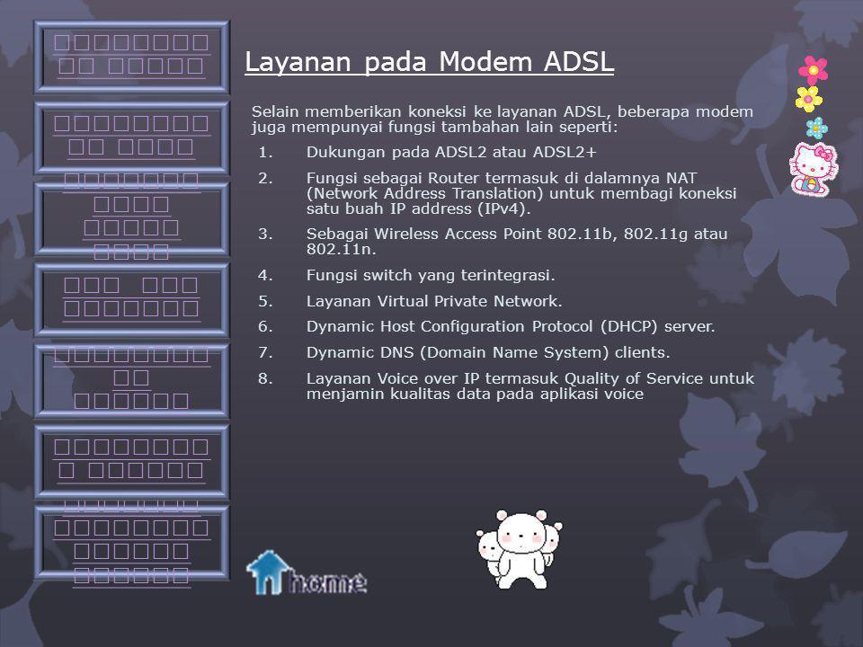 Pengertian ADSL MModem ADSL atau modem DSL adalah perangkat yang digunakan untuk menghubungkan komputer atau router ke saluran telepon, untuk menggu