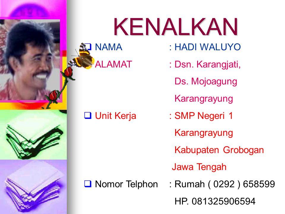 KENALKAN  NAMA : HADI WALUYO  ALAMAT: Dsn. Karangjati, Ds. Mojoagung Karangrayung  Unit Kerja: SMP Negeri 1 Karangrayung Kabupaten Grobogan Jawa Te