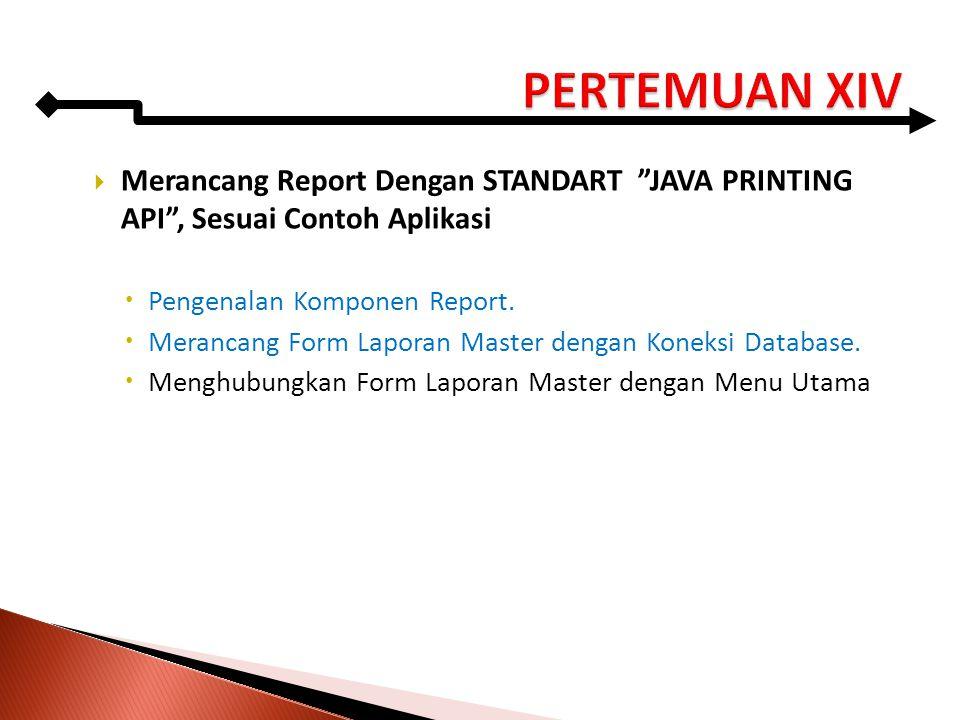 " Merancang Report Dengan STANDART ""JAVA PRINTING API"", Sesuai Contoh Aplikasi  Pengenalan Komponen Report.  Merancang Form Laporan Master dengan Ko"