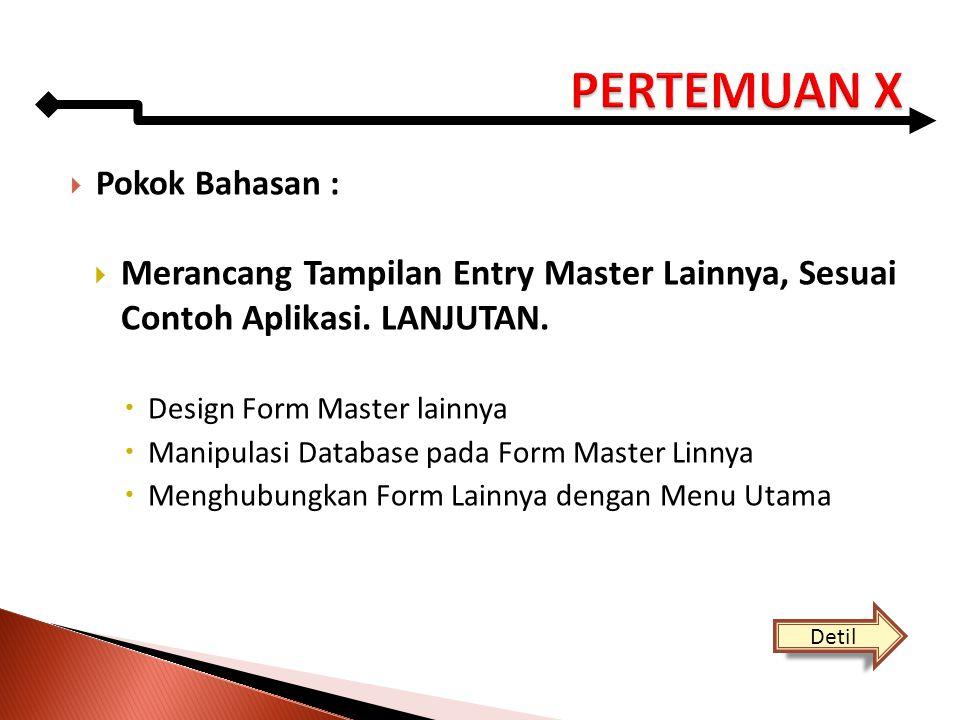 Pokok Bahasan :  Merancang Tampilan Entry Master Lainnya, Sesuai Contoh Aplikasi. LANJUTAN.  Design Form Master lainnya  Manipulasi Database pada
