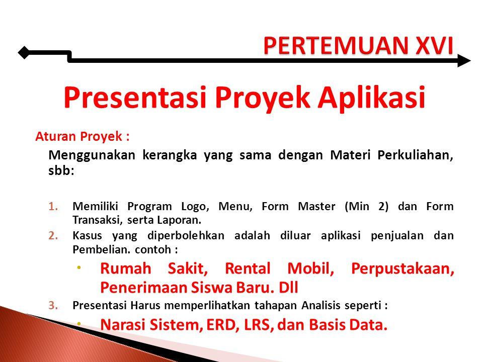 Presentasi Proyek Aplikasi Aturan Proyek : Menggunakan kerangka yang sama dengan Materi Perkuliahan, sbb: 1.Memiliki Program Logo, Menu, Form Master (