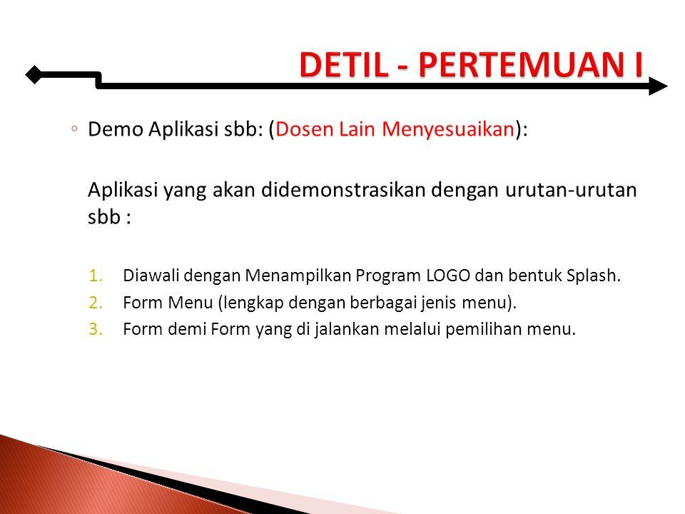 ◦ Demo Aplikasi sbb: (Dosen Lain Menyesuaikan): Aplikasi yang akan didemonstrasikan dengan urutan-urutan sbb : 1.Diawali dengan Menampilkan Program LO