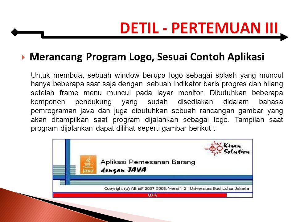  Merancang Program Logo, Sesuai Contoh Aplikasi Untuk membuat sebuah window berupa logo sebagai splash yang muncul hanya beberapa saat saja dengan se