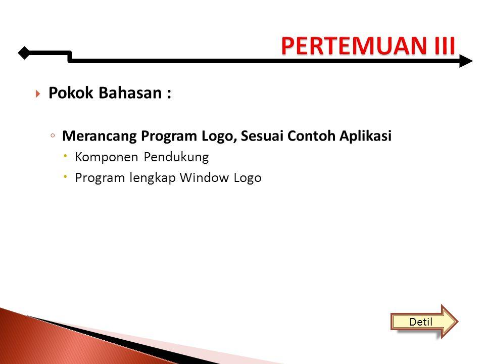  Pokok Bahasan : ◦ Merancang Program Logo, Sesuai Contoh Aplikasi  Komponen Pendukung  Program lengkap Window Logo Detil