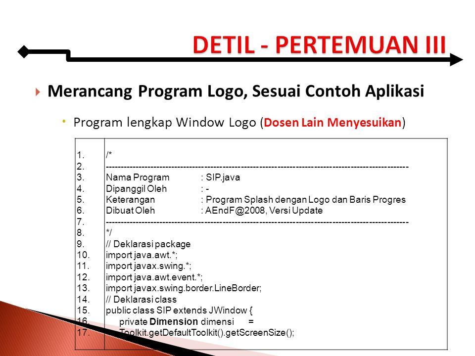  Merancang Program Logo, Sesuai Contoh Aplikasi  Program lengkap Window Logo (Dosen Lain Menyesuikan) 1. 2. 3. 4. 5. 6. 7. 8. 9. 10. 11. 12. 13. 14.