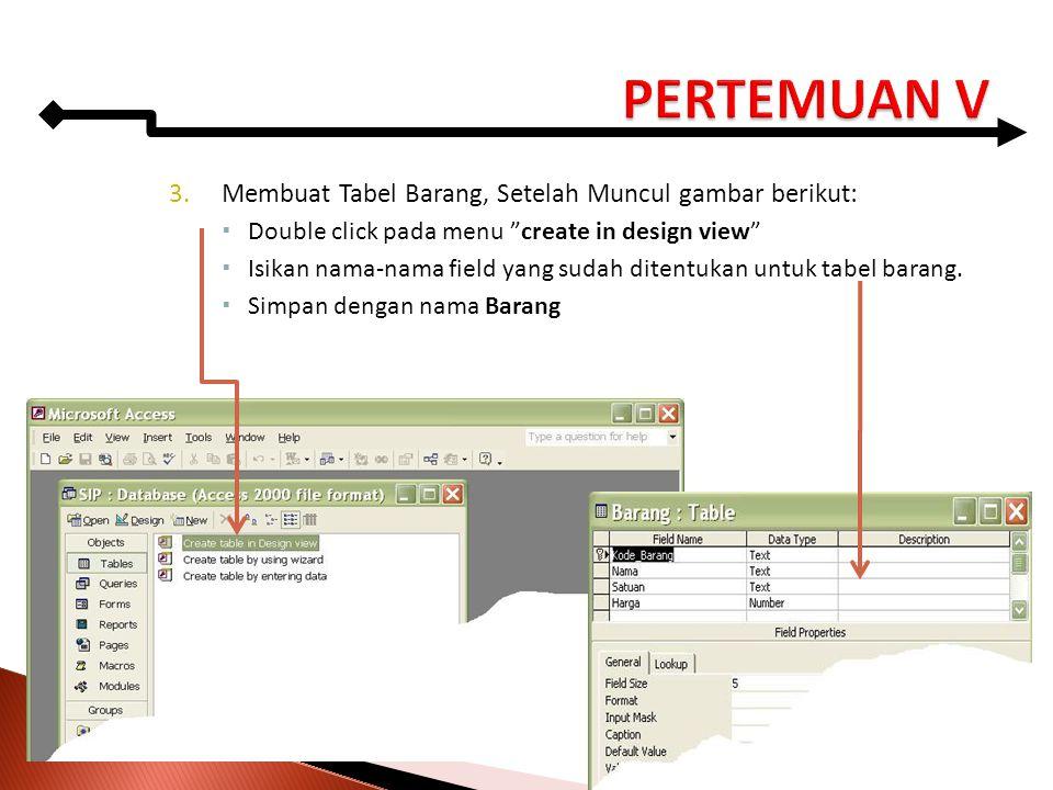 "3.Membuat Tabel Barang, Setelah Muncul gambar berikut:  Double click pada menu ""create in design view""  Isikan nama-nama field yang sudah ditentukan"