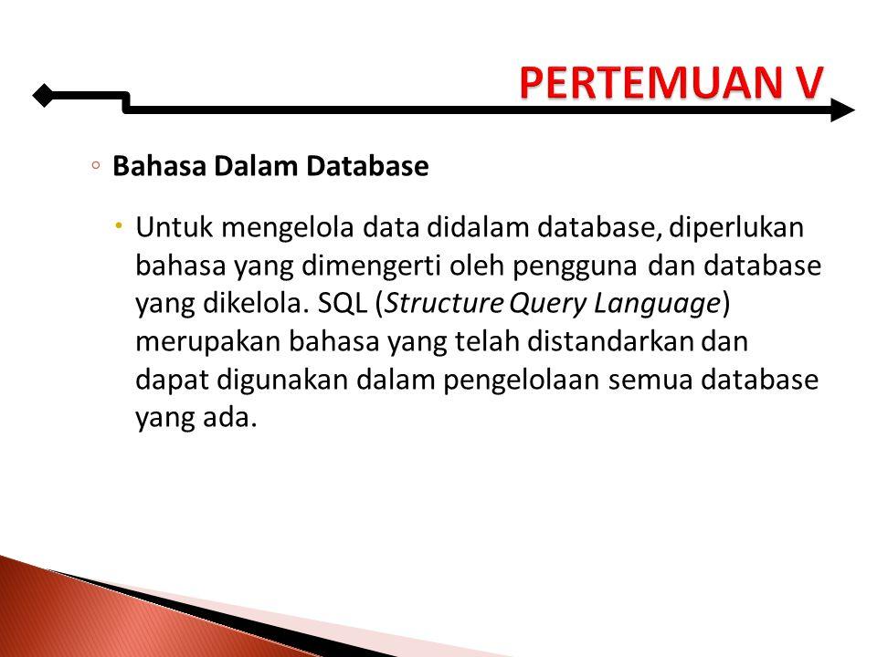 ◦ Bahasa Dalam Database  Untuk mengelola data didalam database, diperlukan bahasa yang dimengerti oleh pengguna dan database yang dikelola. SQL (Stru