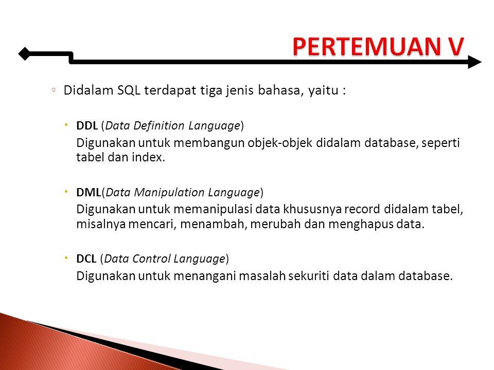 ◦ Didalam SQL terdapat tiga jenis bahasa, yaitu :  DDL (Data Definition Language) Digunakan untuk membangun objek-objek didalam database, seperti tab