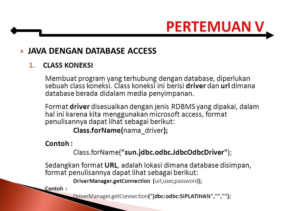  JAVA DENGAN DATABASE ACCESS 1.CLASS KONEKSI Membuat program yang terhubung dengan database, diperlukan sebuah class koneksi. Class koneksi ini beris