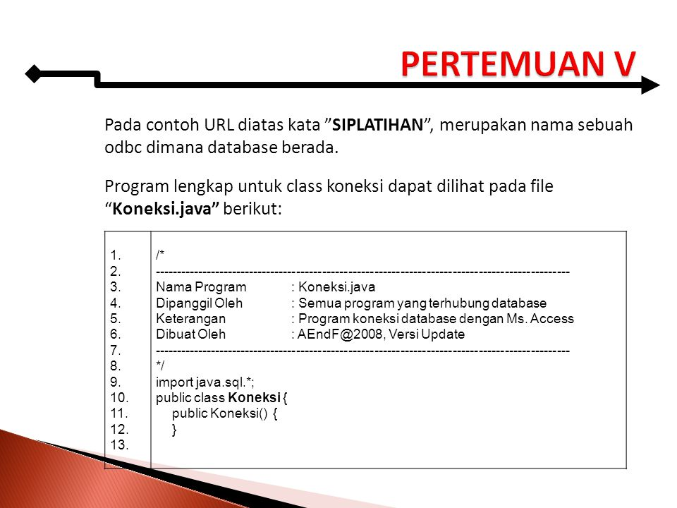 "Pada contoh URL diatas kata ""SIPLATIHAN"", merupakan nama sebuah odbc dimana database berada. Program lengkap untuk class koneksi dapat dilihat pada fi"