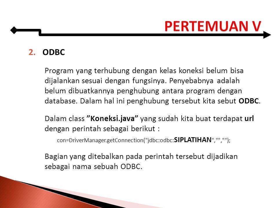 2.ODBC Program yang terhubung dengan kelas koneksi belum bisa dijalankan sesuai dengan fungsinya. Penyebabnya adalah belum dibuatkannya penghubung ant