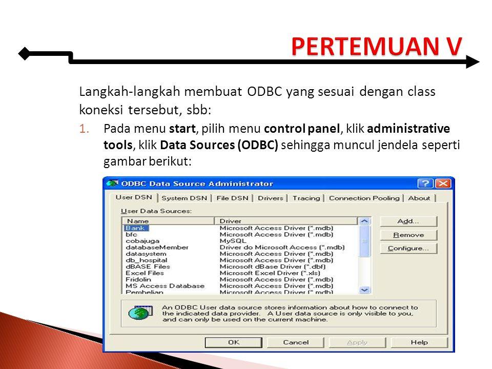 Langkah-langkah membuat ODBC yang sesuai dengan class koneksi tersebut, sbb: 1.Pada menu start, pilih menu control panel, klik administrative tools, k