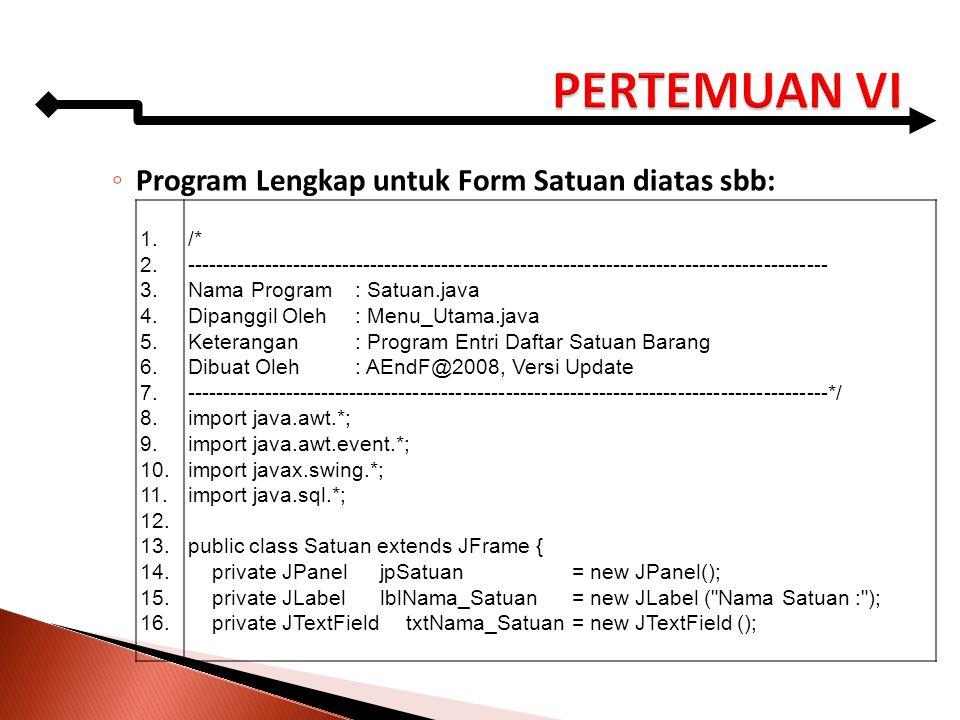 ◦ Program Lengkap untuk Form Satuan diatas sbb: 1. 2. 3. 4. 5. 6. 7. 8. 9. 10. 11. 12. 13. 14. 15. 16. /* --------------------------------------------