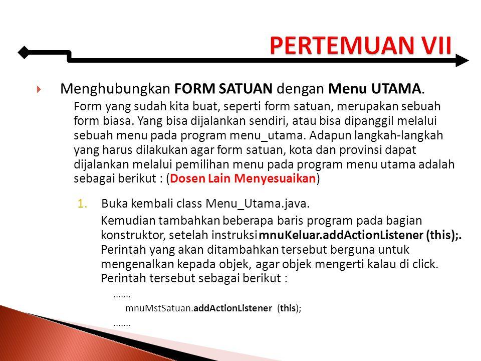  Menghubungkan FORM SATUAN dengan Menu UTAMA. Form yang sudah kita buat, seperti form satuan, merupakan sebuah form biasa. Yang bisa dijalankan sendi