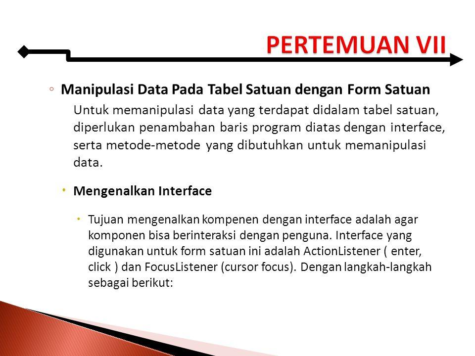 ◦ Manipulasi Data Pada Tabel Satuan dengan Form Satuan Untuk memanipulasi data yang terdapat didalam tabel satuan, diperlukan penambahan baris program