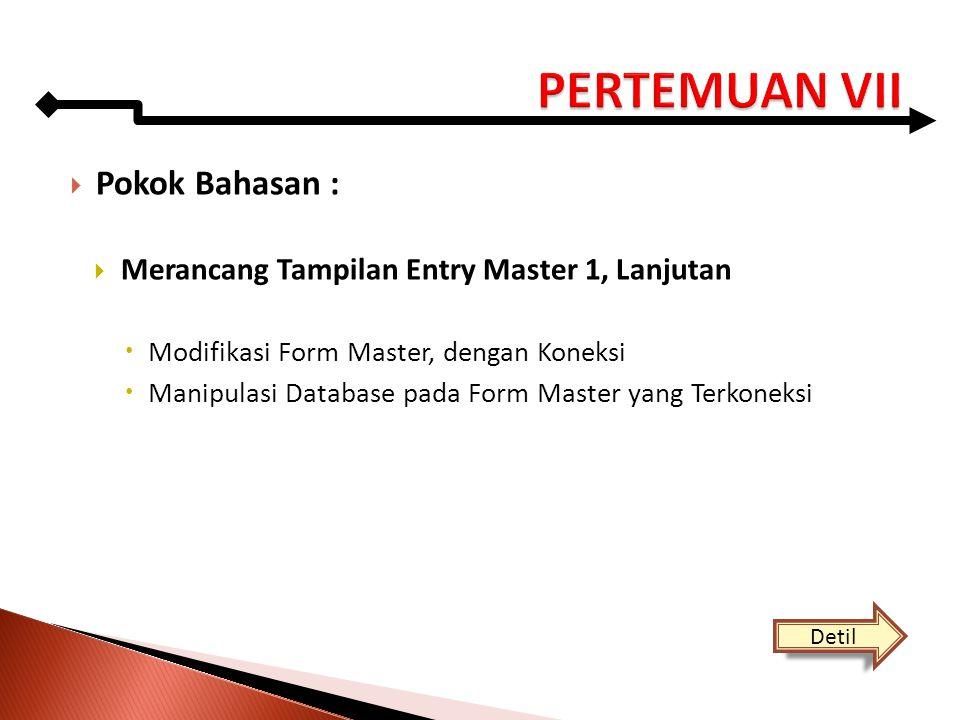  Pokok Bahasan :  Merancang Tampilan Entry Master 1, Lanjutan  Modifikasi Form Master, dengan Koneksi  Manipulasi Database pada Form Master yang T