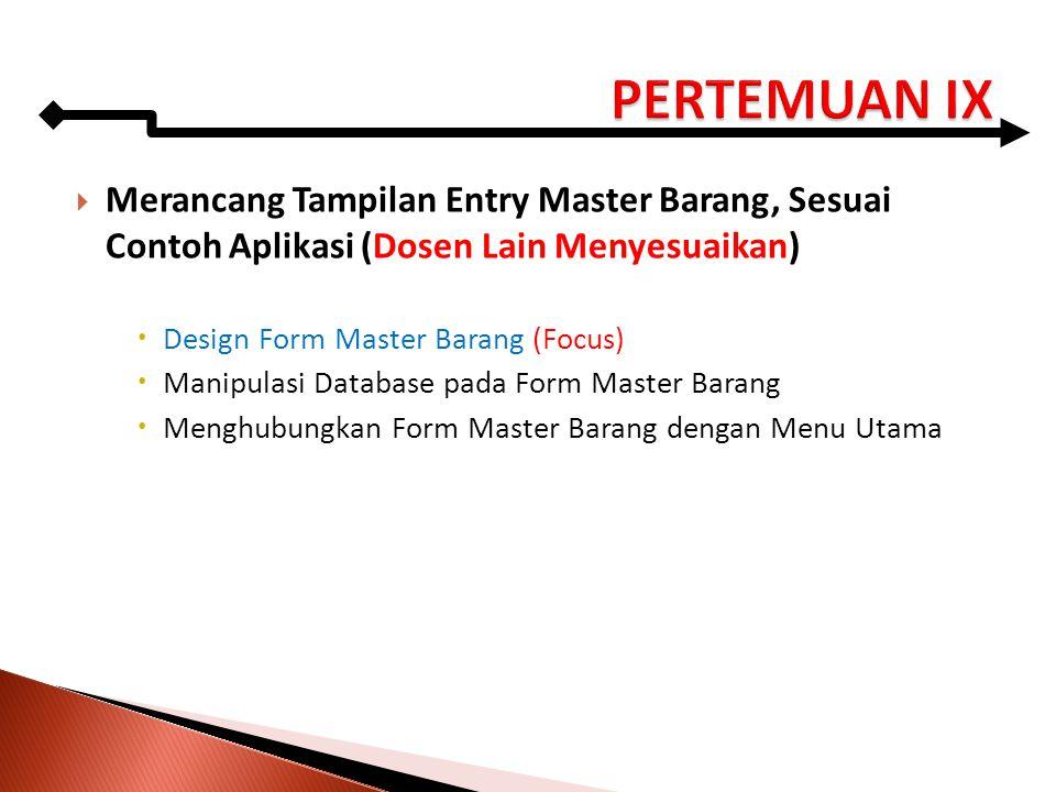  Merancang Tampilan Entry Master Barang, Sesuai Contoh Aplikasi (Dosen Lain Menyesuaikan)  Design Form Master Barang (Focus)  Manipulasi Database p