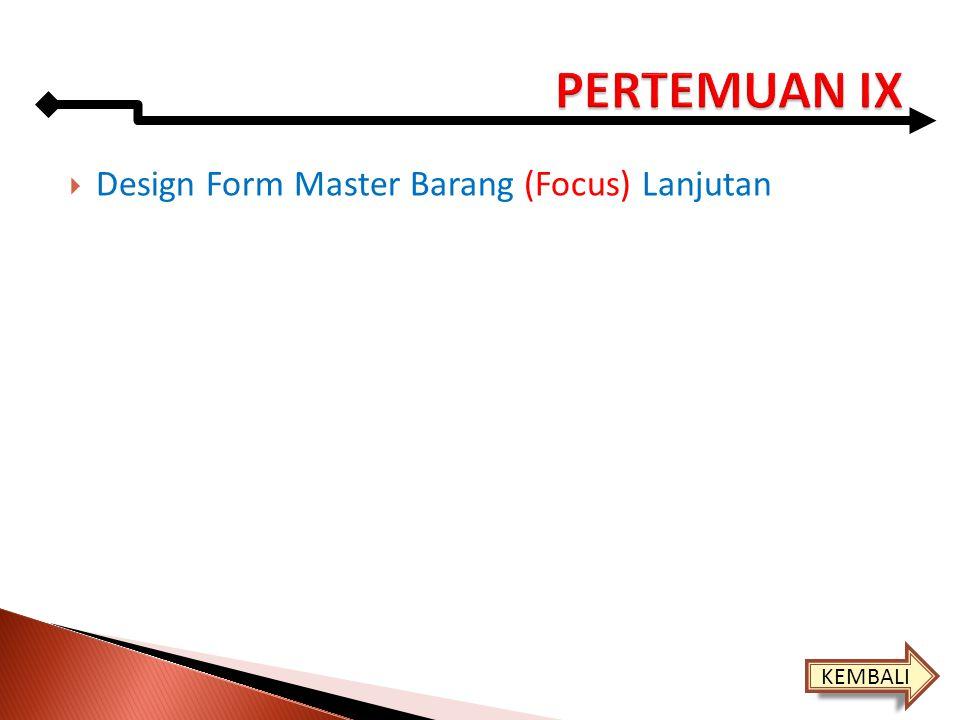  Design Form Master Barang (Focus) Lanjutan KEMBALI