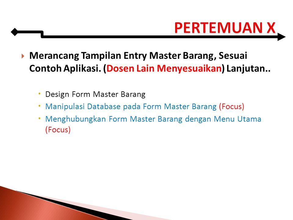 Merancang Tampilan Entry Master Barang, Sesuai Contoh Aplikasi. (Dosen Lain Menyesuaikan) Lanjutan..  Design Form Master Barang  Manipulasi Databa