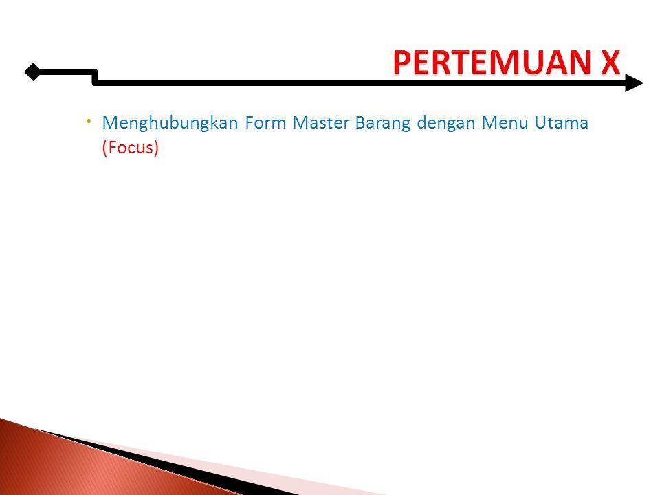  Menghubungkan Form Master Barang dengan Menu Utama (Focus)