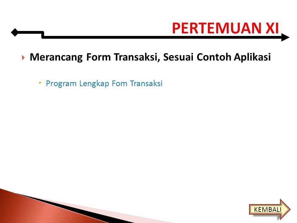  Merancang Form Transaksi, Sesuai Contoh Aplikasi  Program Lengkap Fom Transaksi KEMBALI