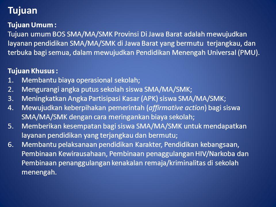 Tujuan Tujuan Umum : Tujuan umum BOS SMA/MA/SMK Provinsi Di Jawa Barat adalah mewujudkan layanan pendidikan SMA/MA/SMK di Jawa Barat yang bermutu terj