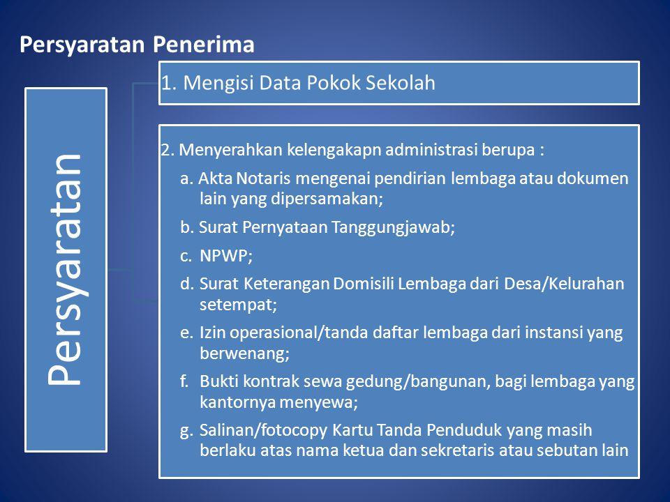 Persyaratan Penerima Persyaratan 1. Mengisi Data Pokok Sekolah 2. Menyerahkan kelengakapn administrasi berupa : a. Akta Notaris mengenai pendirian lem