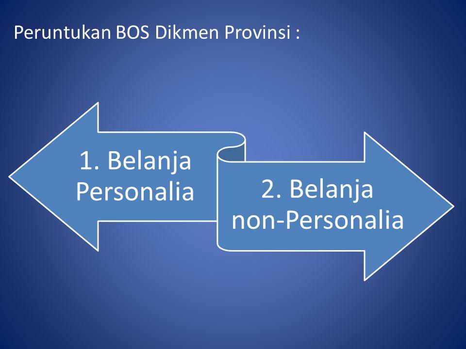 Peruntukan BOS Dikmen Provinsi : 1. Belanja Personalia 2. Belanja non-Personalia
