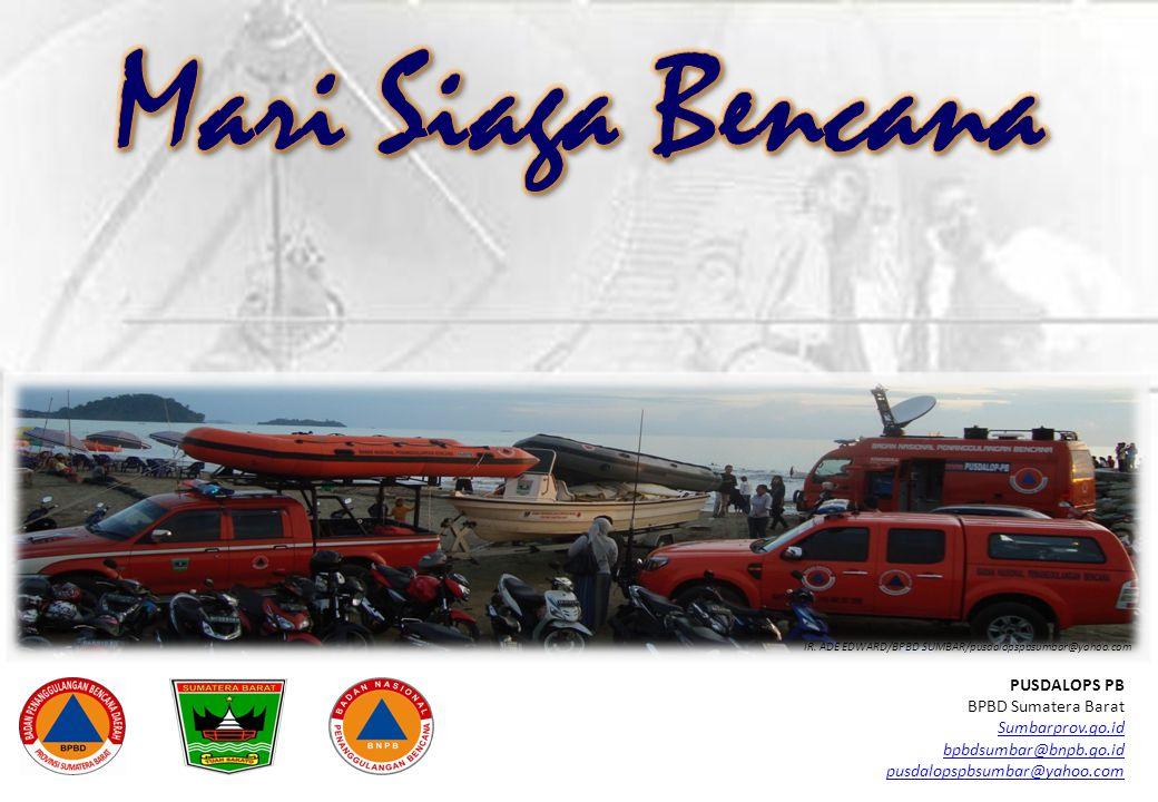 PUSDALOPS PB BPBD Sumatera Barat Sumbarprov.go.id bpbdsumbar@bnpb.go.id pusdalopspbsumbar@yahoo.com IR. ADE EDWARD/BPBD SUMBAR/pusdalopspbsumbar@yahoo
