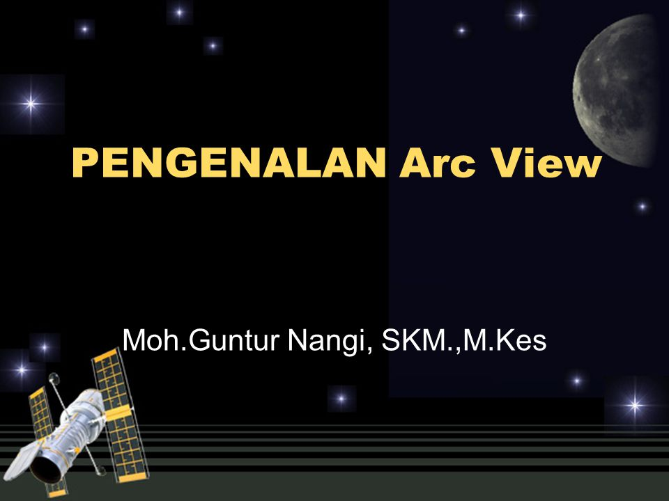 PENGENALAN Arc View Moh.Guntur Nangi, SKM.,M.Kes
