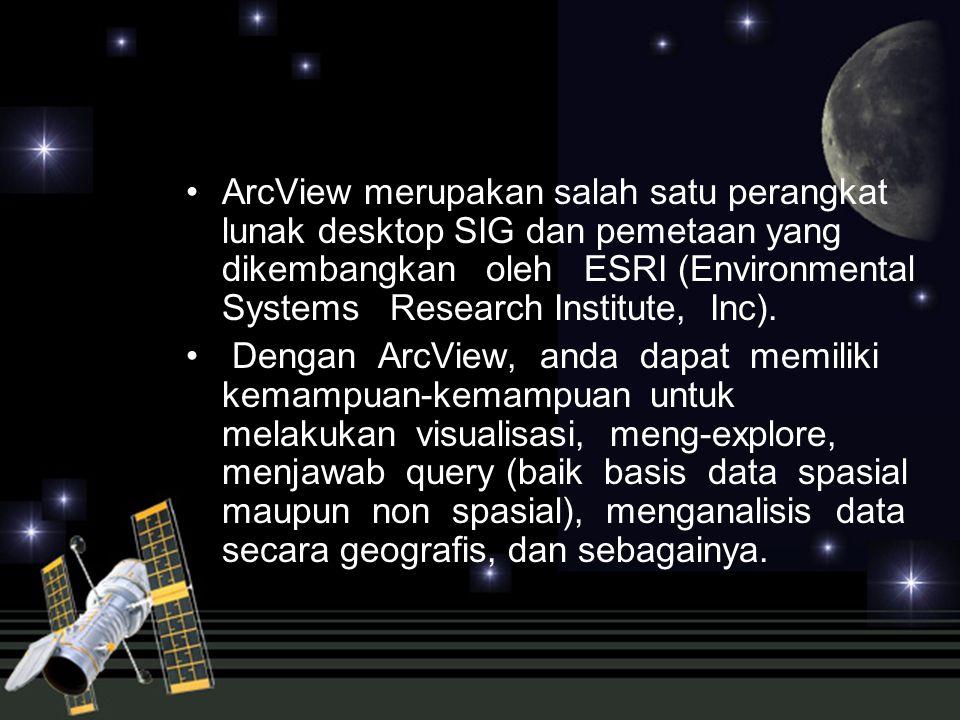 •ArcView merupakan salah satu perangkat lunak desktop SIG dan pemetaan yang dikembangkan oleh ESRI (Environmental Systems Research Institute, Inc).