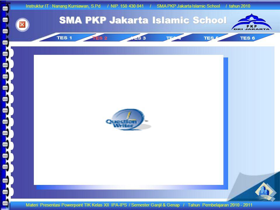 Instruktur IT : Nanang Kurniawan, S.Pd / NIP. 150 430 041 / SMA PKP Jakarta Islamic School / tahun 2010 Materi Presentasi Powerpoint TIK Kelas XII IPA