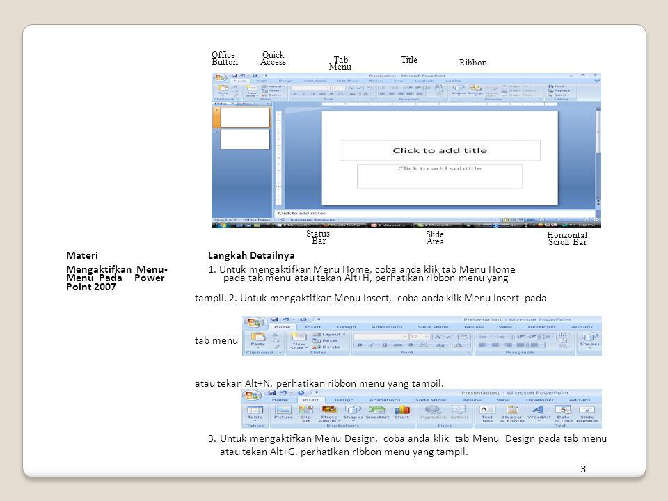 OfficeQuick TabTitle ButtonAccess Ribbon Menu Status Slide Horizontal Bar Area Scroll Bar MateriLangkah Detailnya Mengaktifkan Menu-1. Untuk mengaktif