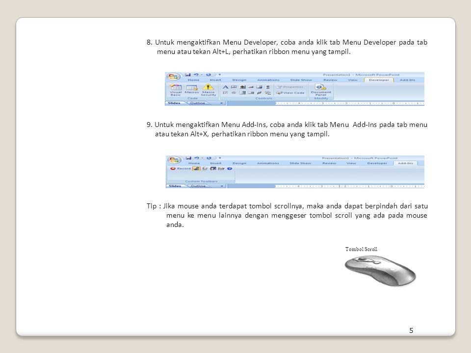 8. Untuk mengaktifkan Menu Developer, coba anda klik tab Menu Developer pada tab menu atau tekan Alt+L, perhatikan ribbon menu yang tampil. 9. Untuk m