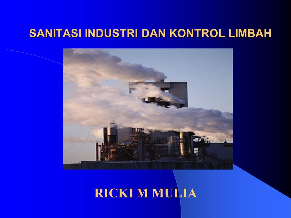 SANITASI INDUSTRI DAN KONTROL LIMBAH RICKI M MULIA