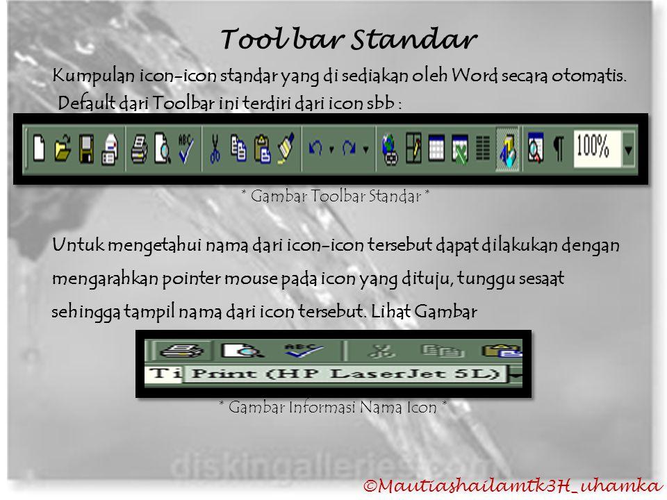 ©Mautiashailamtk3H_uhamka Tool bar Standar Kumpulan icon-icon standar yang di sediakan oleh Word secara otomatis. Default dari Toolbar ini terdiri dar