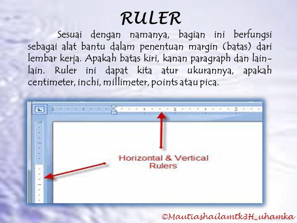 RULER Sesuai dengan namanya, bagian ini berfungsi sebagai alat bantu dalam penentuan margin (batas) dari lembar kerja. Apakah batas kiri, kanan paragr