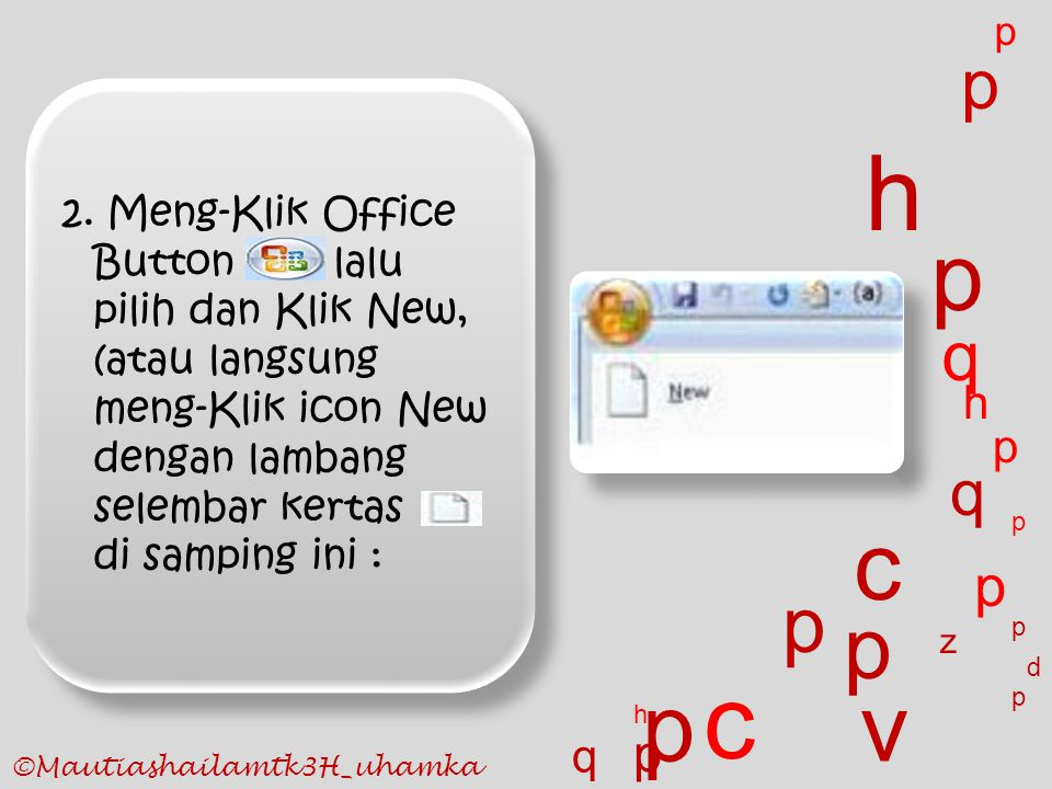 2. Meng-Klik Office Button lalu pilih dan Klik New, (atau langsung meng-Klik icon New dengan lambang selembar kertas di samping ini : p c p v z p p p