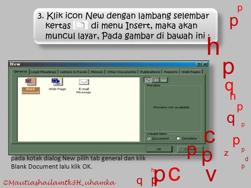 3. Klik icon New dengan lambang selembar kertas di menu Insert, maka akan muncul layar, Pada gambar di bawah ini : p c p v z p p p c p p p q q p p h h