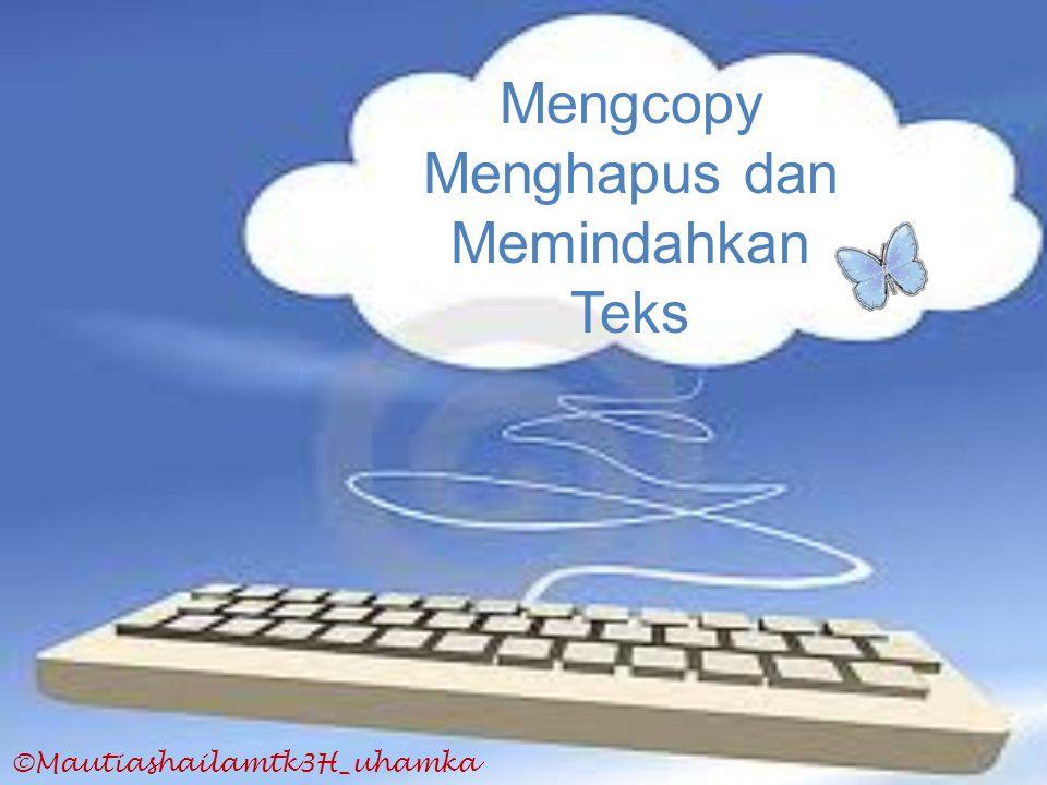 ©Mautiashailamtk3H_uhamka Mengcopy Menghapus dan Memindahkan Teks