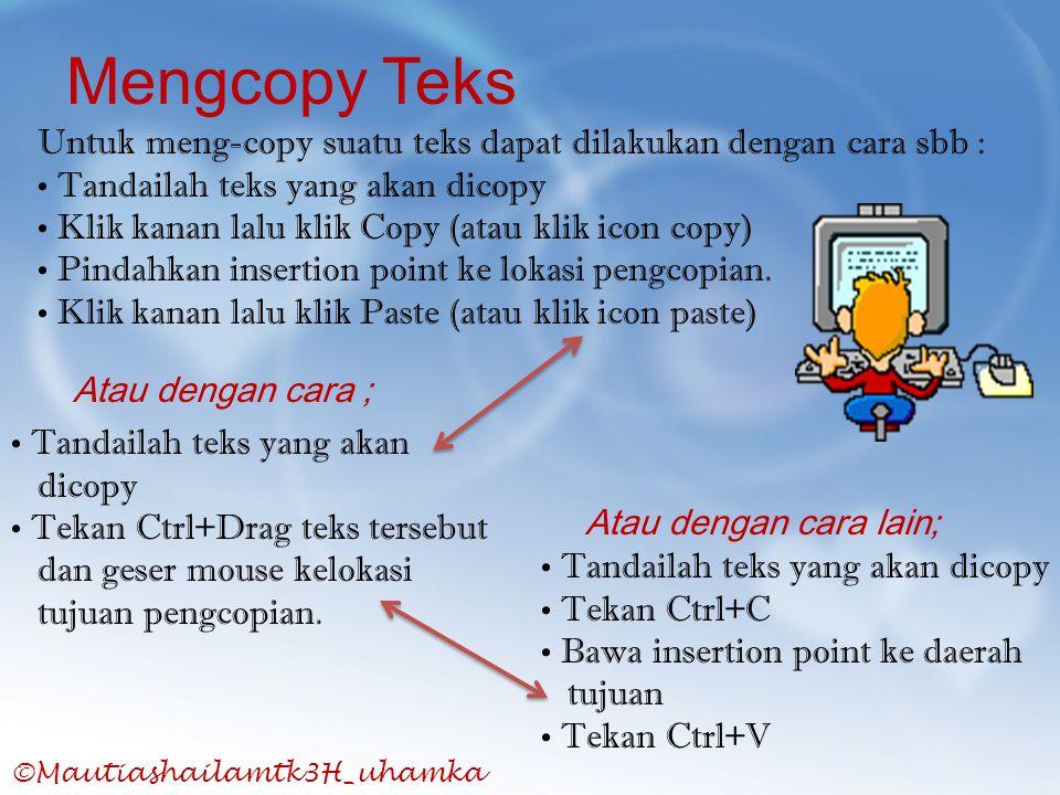 ©Mautiashailamtk3H_uhamka Mengcopy Teks Untuk meng-copy suatu teks dapat dilakukan dengan cara sbb : • Tandailah teks yang akan dicopy • Klik kanan la