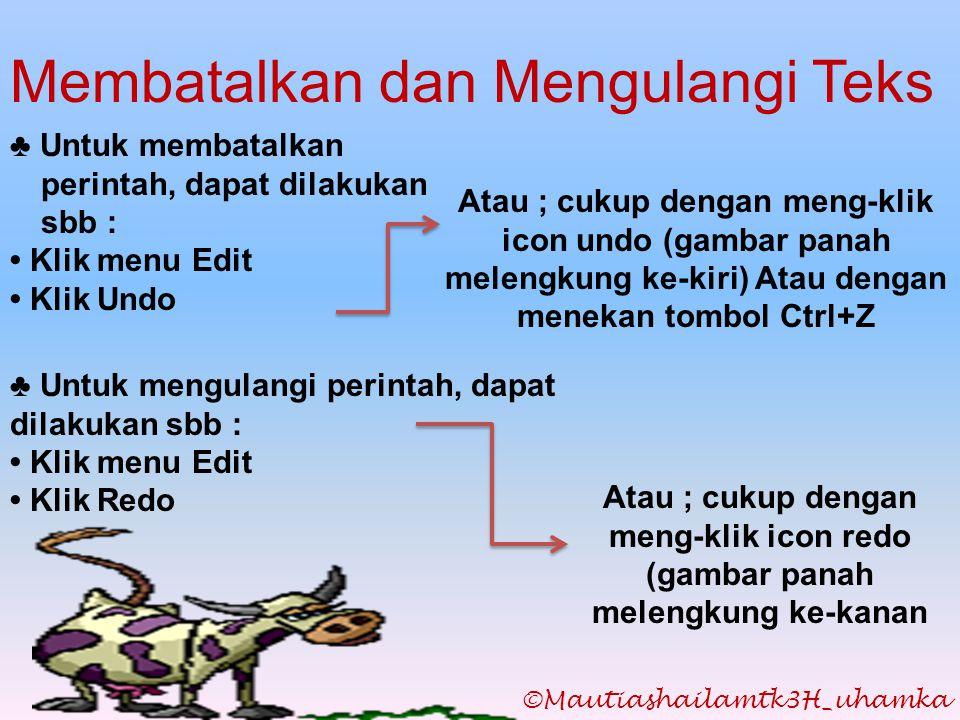 ©Mautiashailamtk3H_uhamka Membatalkan dan Mengulangi Teks ♣ Untuk membatalkan perintah, dapat dilakukan sbb : • Klik menu Edit • Klik Undo Atau ; cuku