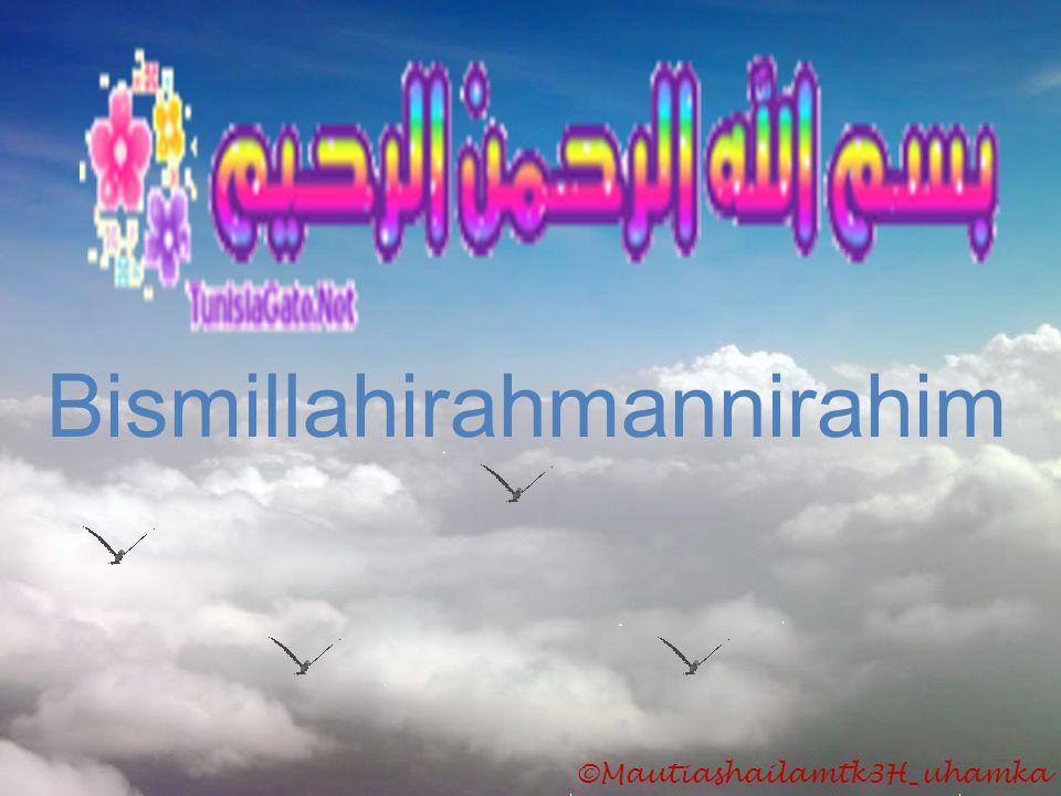 ©Mautiashailamtk3H_uhamka Bismillahirahmannirahim