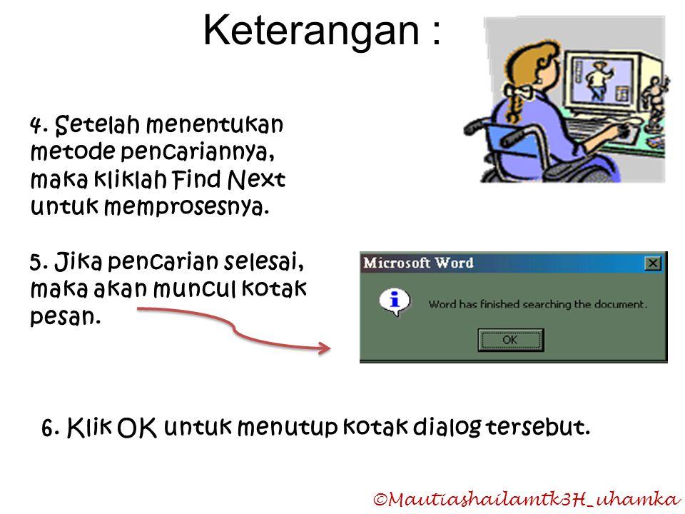 ©Mautiashailamtk3H_uhamka 4. Setelah menentukan metode pencariannya, maka kliklah Find Next untuk memprosesnya. 5. Jika pencarian selesai, maka akan m