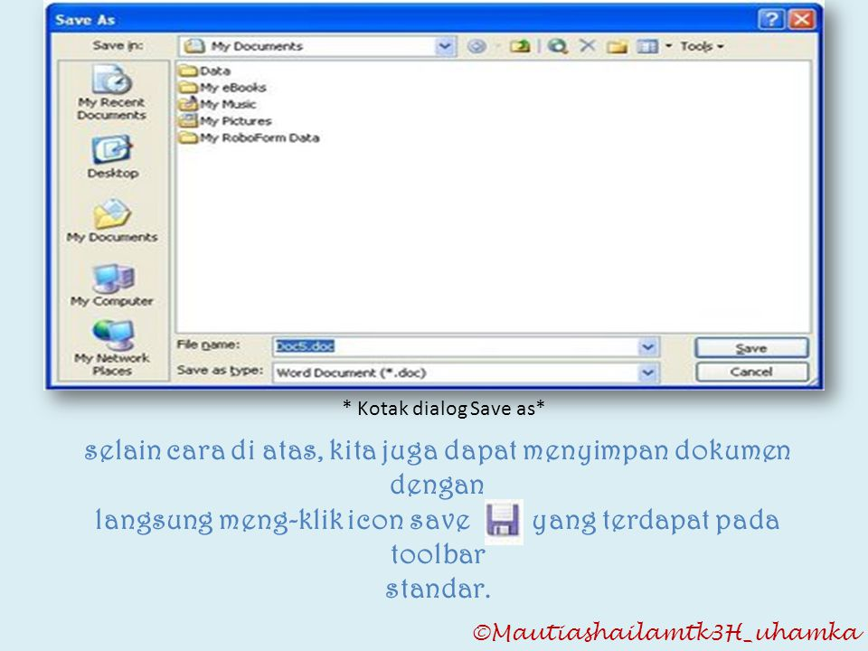 ©Mautiashailamtk3H_uhamka * Kotak dialog Save as* selain cara di atas, kita juga dapat menyimpan dokumen dengan langsung meng-klik icon save yang terd