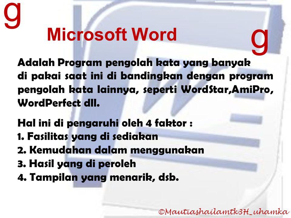 ©Mautiashailamtk3H_uhamka Microsoft Word Adalah Program pengolah kata yang banyak di pakai saat ini di bandingkan dengan program pengolah kata lainnya