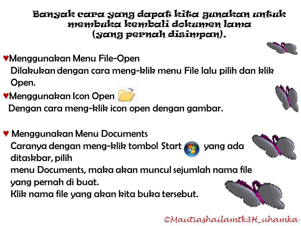 Banyak cara yang dapat kita gunakan untuk membuka kembali dokumen lama (yang pernah disimpan). ♥ Menggunakan Menu File-Open Dilakukan dengan cara meng