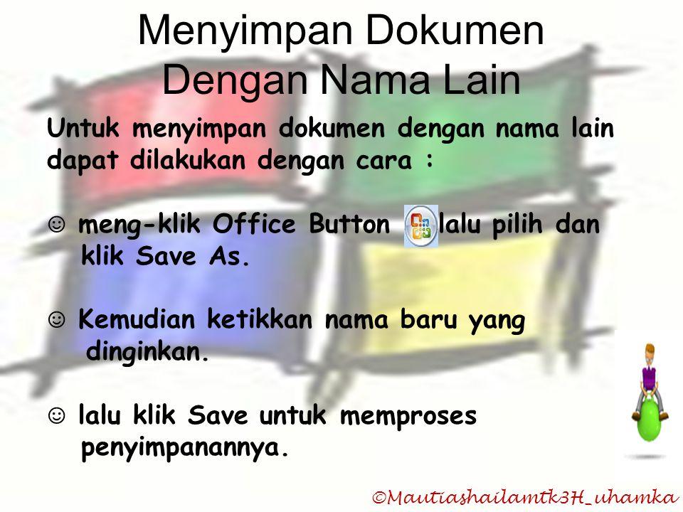©Mautiashailamtk3H_uhamka Menyimpan Dokumen Dengan Nama Lain Untuk menyimpan dokumen dengan nama lain dapat dilakukan dengan cara : ☺ meng-klik Office