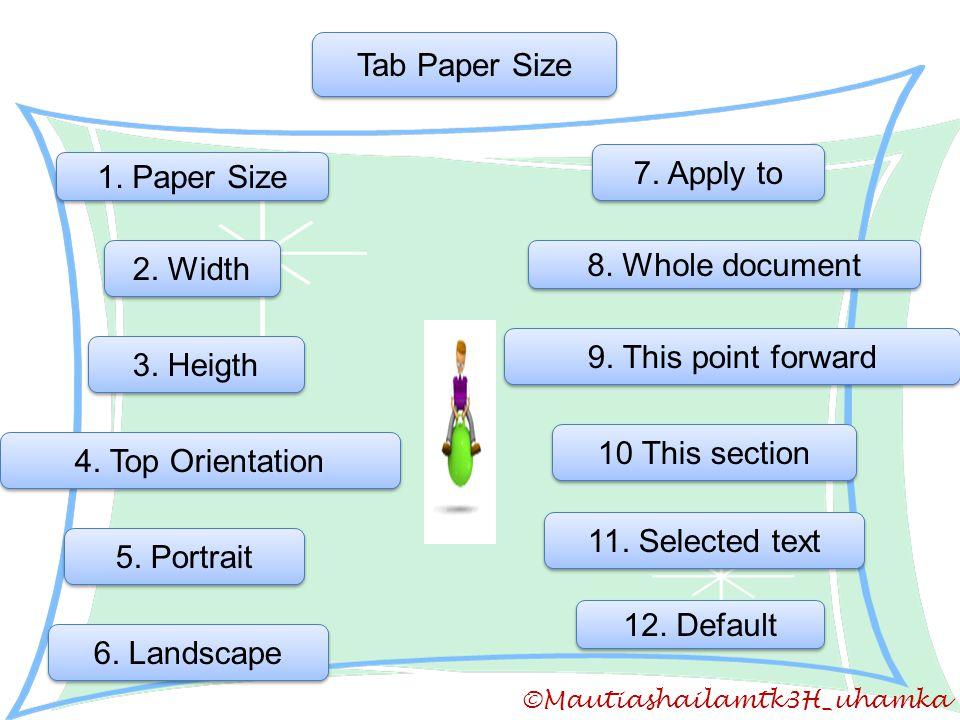 ©Mautiashailamtk3H_uhamka Tab Paper Size 1. Paper Size 2. Width 3. Heigth 4. Top Orientation 5. Portrait 6. Landscape 7. Apply to 8. Whole document 9.