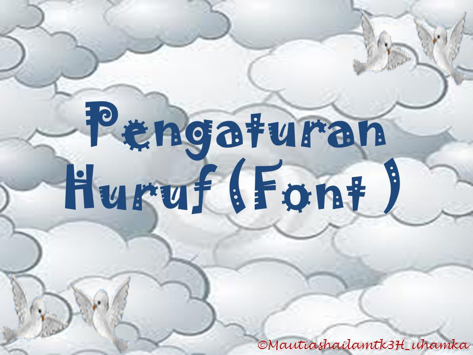 ©Mautiashailamtk3H_uhamka Pengaturan Huruf (Font )